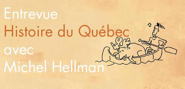 HISTOIRE DU QUÉBEC  : entrevue avec Michel Hellman